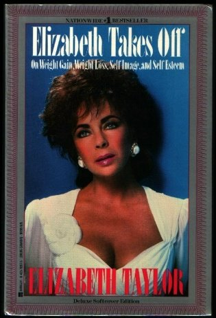 Elizabeth Takes Off: On Weight Gain, Weight Loss, Self-Image, and Self-Esteem (0425112675) by Elizabeth Taylor