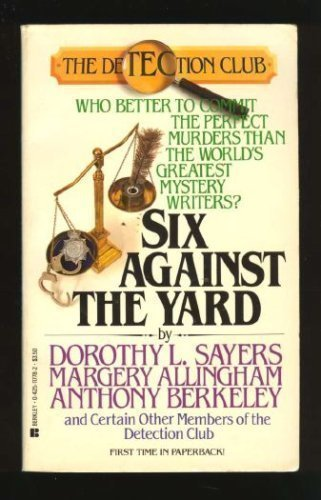 Six Against The Yard (Detection Club) (0425117782) by Anthony Berkeley; Dorothy Sayers; Father Ronald Knox; Freeman Wills Crofts; Margery Allingham; Russell Thorndike