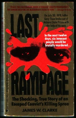 Last Rampage: The Shocking, True Story of an Escaped Convict: Clarke, James W.