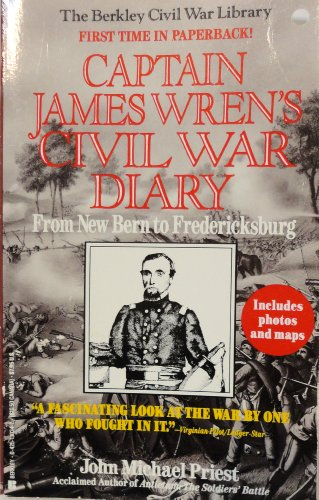 Captain James Wren's Civil War Diary: From New Bern to Fredericksburg (9780425130346) by John Michael Priest
