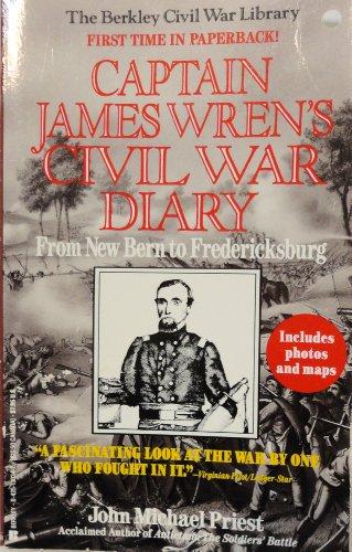 Captain James Wren's Civil War Diary: From New Bern to Fredericksburg (0425130347) by John Michael Priest