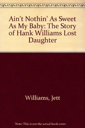 9780425132388: Ain't Nothin' As Sweet As My Baby: The Story of Hank Williams Lost Daughter