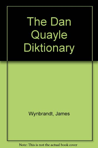 Dan Quayle Diktionary: Wynbrandt, James