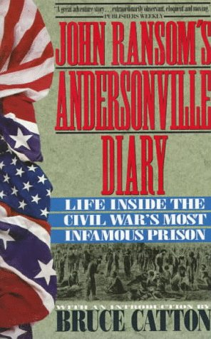 John Ransom's Andersonville Diary: Life Inside the Civil War's Most Infamous Prison: John...