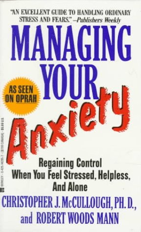 Managing Your Anxiety: Regaining Control When You Feel Stres: McCullough, Christopher J.