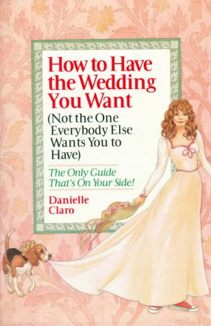 9780425145784: How to Have the Wedding You Want (Not the One Everybody Else Wants You to Have)