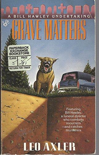 Grave matters: a bill hawley undertaking: Leo Axler