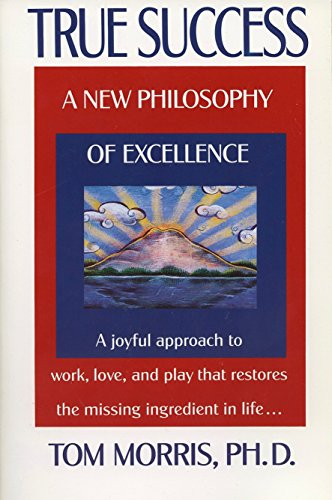 True Success: A New Philosophy of Excellence: Morris, Tom