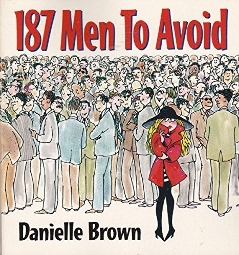 187 Men to Avoid: A Survival Guide for the Romantically Frustrated Woman: Brown, Dan;Brown, ...