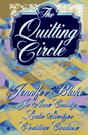 Quilting Circle (0425149803) by Jennifer Blake; Jo Anne Cassidy; Linda Shertzer; Christina Cordaire