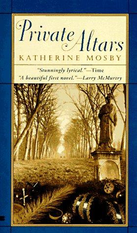 Private Altars: A Novel: Mosby, Katherine
