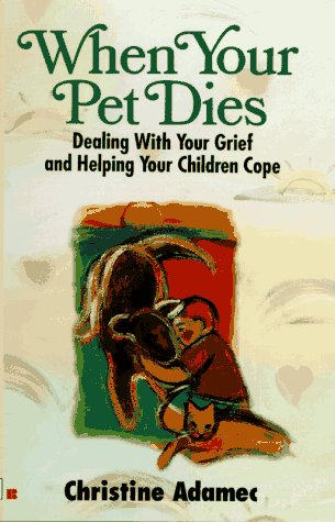 When Your Pet Dies : Dealing With Your Grief And Helping Your Children Cope