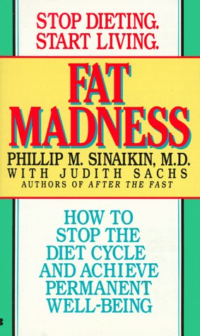 Fat madness: how to stop the diet cycle and achiev: Sinaikin, Phillip M.
