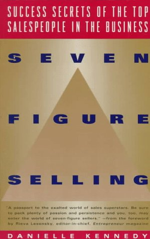Seven Figure Selling Success Secrets of the Top Salespeople in the Business: Kennedy, Danielle