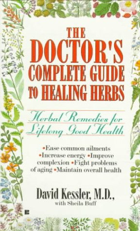 The Doctor's Complete Guide to Healing Herbs: Kessler, David