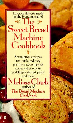 9780425156957: The Sweet Bread Machine Cookbook