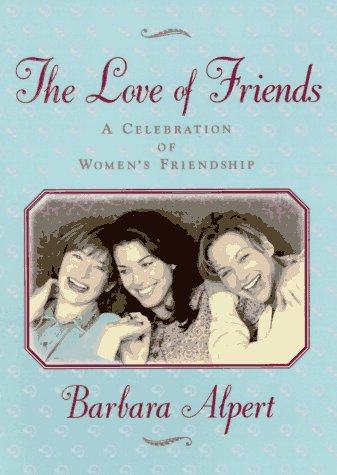 The Love of Friends: Alpert, Barbara