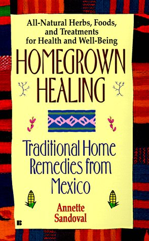 9780425161555: Homegrown Healing: Traditional Home Remedies From Mexico
