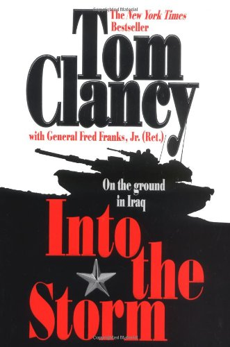 Into the Storm: On the Ground in Iraq: Clancy, Tom;Franks, Genera Fred