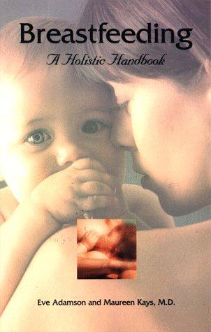 Breastfeeding: a holistic handbook: Adamson, E.