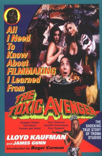 9780425163573: All I Need to Know About Filmmaking I Learned from the Toxic Avenger: The Shocking True Story of Troma Studios