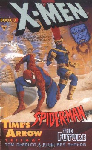 Time's Arrow: The Future (X-Men & Spider-Man, No 3)