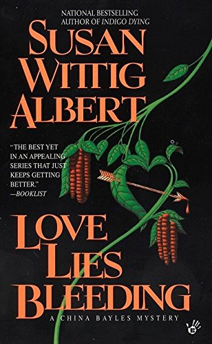 Love Lies Bleeding (China Bayles Mystery) (0425166112) by Albert, Susan Wittig