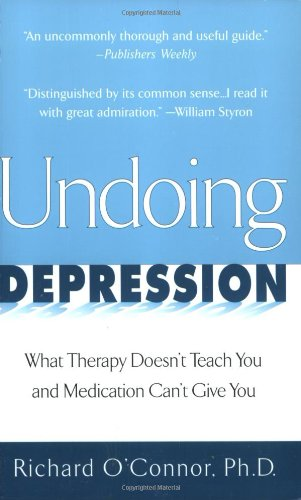 9780425166796: Undoing Depression: What Therapy Doesn't Teach You and Medication Can'T