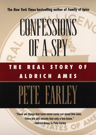 Confessions of a Spy: The Real Story of Aldrich Ames: Earley, Pete