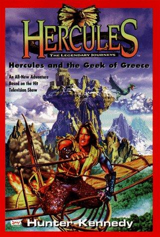 Hercules and the Geek of Greece (DIGEST) (Hercules the Legendary Journeys): Kennedy, Hunter
