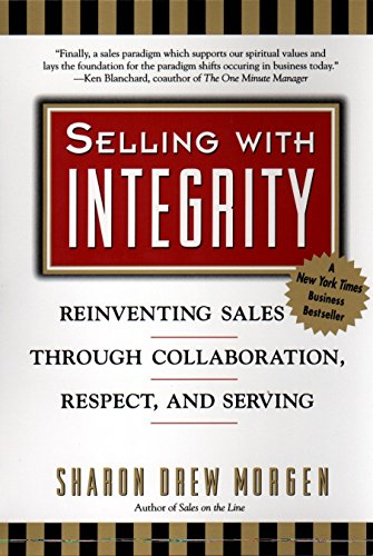 9780425171561: Selling with Integrity: Reinventing Sales Through Collaboration, Respect, and Serving