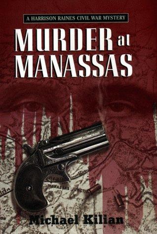 Murder at Manasses (Harrison Raines Civil War Mysteries, Book 1): Kilian, Michael