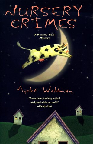 Nursery Crimes: A Mommy-track Mystery (Mommy-Track Mysteries) (0425174697) by Waldman, Ayelet
