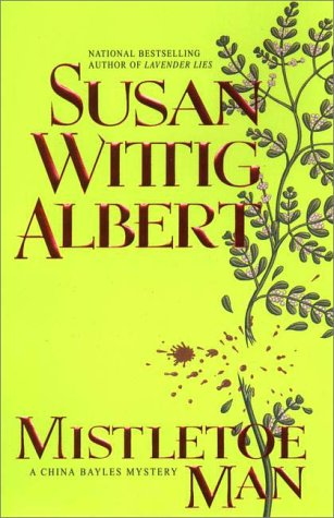 Mistletoe Man (A China Bayles Mystery) (0425176738) by Susan Wittig Albert