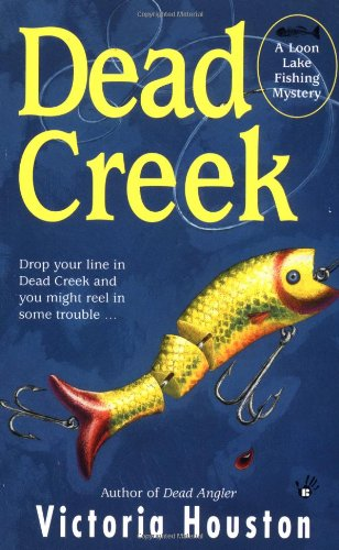 Dead Creek: A Loon Lake Fishing Mystery: Houston, Victoria