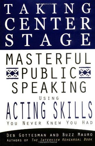 Taking Center Stage: Masterful Public Speaking using ActingSkills you N: Gottesman, Deb; Mauro, ...