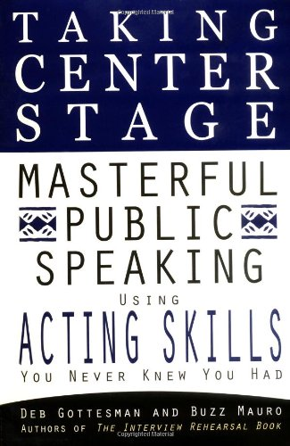 Taking Center Stage: Masterful Public Speaking using ActingSkills you N: Mauro, Buzz, Gottesman, ...