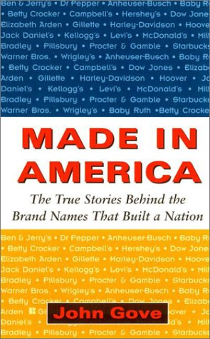 Made in America. The true stories behind the brand names that built a nation