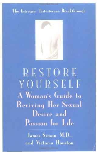 Restore Yourself: A Woman's Guide to Reviving her Sexual Desire and Passion for Life (0425181790) by Simon, James; Houston, Victoria