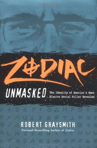 Zodiac Unmasked; The Identity of America's Most Elusive Serial Killer Revealed: Graysmith, ...