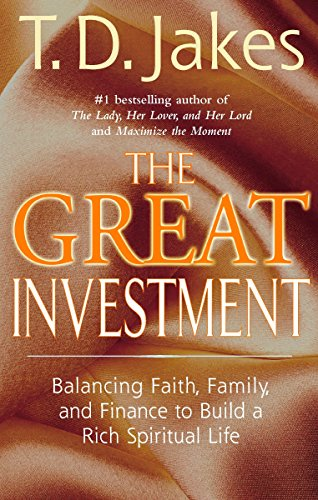 The Great Investment: Balancing. Faith, Family and Finance to Build a Rich Spiritual Life (0425183459) by T. D. Jakes