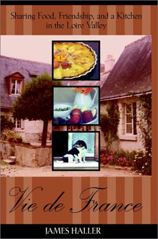 Vie de France Sharing Food, Friendship, and a Kitchen in the Loire Valley
