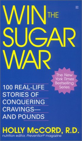 9780425188958: Win the Sugar War: 100 Real-Life Stories of Conquering Cravings--and Pou