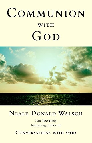 Communion with God: Walsch, Neale Donald