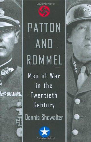 Patton And Rommel: Men of War in the Twentieth Century: Showalter, Dennis