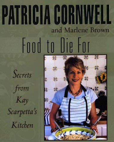 Food To Die For: Secrets From Kay Scarpetta's Kitchen: Cornwell, Patricia