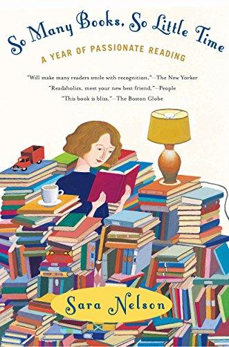 So Many Books, So Little Time: A Year of Passionate Reading: Nelson, Sara