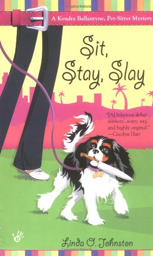 Sit, Stay, Slay (Kendra Ballantyne, Petsitter Mysteries,: Johnston, Linda O.