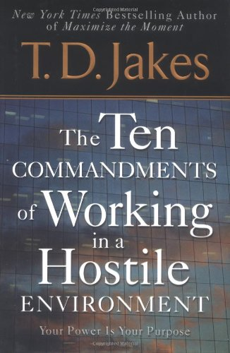Ten Commandments of Working in a Hostile Environment: T. D. Jakes