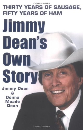 Thirty Years of Sausage.Fifty Years of Ham Jimmy Dean's Own Story: Dean, Jimmy and Donna Dean